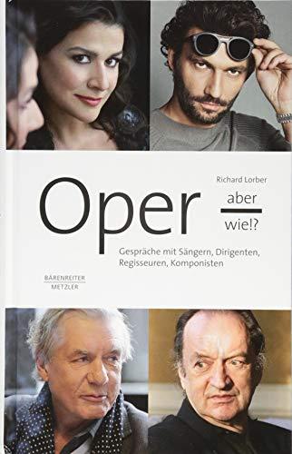 Oper, aber wie!?: Gespräche mit Sängern, Dirigenten, Regisseuren, Komponisten