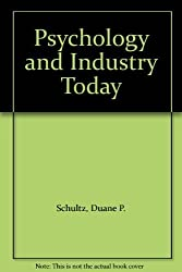 Psychology and Industry Today by Duane P. Schultz (1982-03-04)