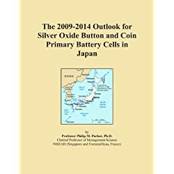 The 2009-2014 Outlook for Silver Oxide Button and Coin Primary Battery Cells in Japan