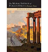 [(The Moral Sayings of Publius Syrus: A Roman Slave)] [Author: Publilius Syrus] published on (July, 2014)