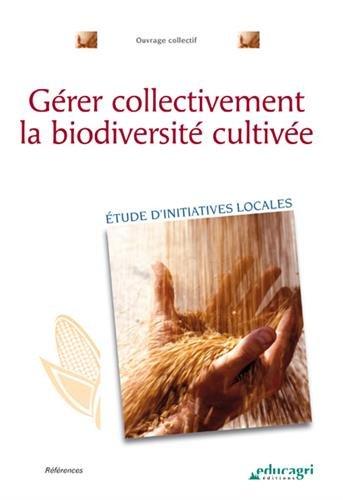 Gérer collectivement la biodiversité cultivée : Etude d'initiatives locales