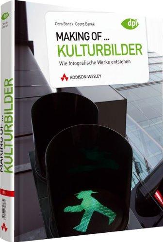 Making of. Kulturbilder - Wie fotografische Werke entstehen (DPI Fotografie)