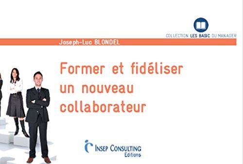 Former et fidéliser un nouveau collaborateur par Joseph-Luc Blondel