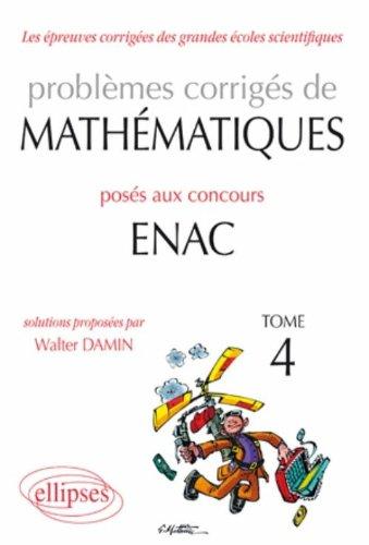 Problèmes corrigés de mathématiques posés aux concours ENAC, tome 4