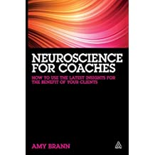 Neuroscience for Coaches: How to Use the Latest Insights for the Benefit of Your Clients by Amy Brann (2014-11-03)