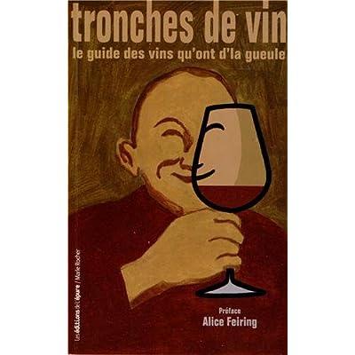 Tronches de vin: Le guide des vins qu'ont d'la gueule