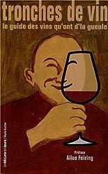 Tronches de vins : Le guide des vins qu'ont d'la gueule