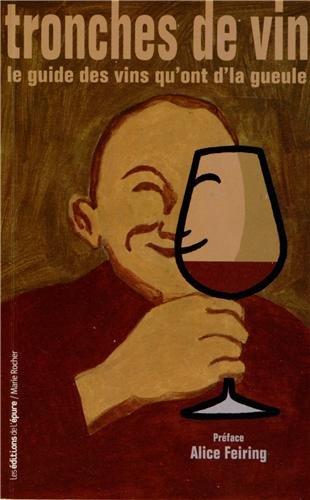 Tronches de vins : Le guide des vins qu'ont d'la gueule par Olivier Grosjean, Jean-Paul Iommi-Amunategui, Guillaume Nicolas-Brion, Collectif