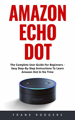 amazon-echo-dot-the-complete-user-guide-for-beginners-easy-step-by-step-instructions-to-learn-amazon