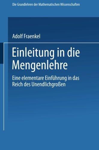 Einleitung in die Mengenlehre: Eine Elementare Einf????hrung in das Reich des Unendlichgrossen (Grundlehren der mathematischen Wissenschaften) (German Edition) by Adolf Fraenkel (1923-01-01)