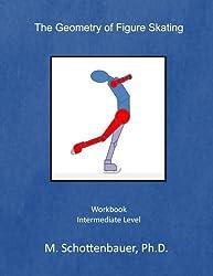 The Geometry of Figure Skating: Workbook by M. Schottenbauer (2013-12-06)