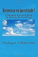 Bienvenue en incertitude! - Principes d'action pour un monde de surprises de Philippe Silberzahn