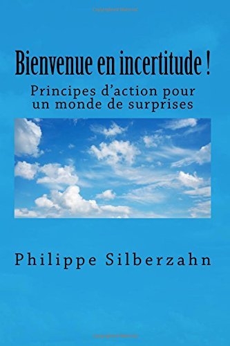Bienvenue en incertitude!: Principes d'action pour un monde de surprises