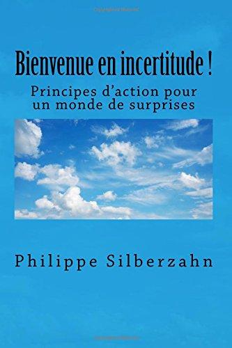 Bienvenue en incertitude!: Principes d'action pour un monde de surprises par Philippe Silberzahn