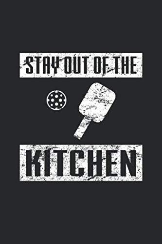 Stay Out of the Kitchen: Lustiges Pickleball-Paddel Notizbuch liniert DIN A5 - 120 Seiten für Notizen, Zeichnungen, Formeln   Organizer Schreibheft Planer Tagebuch