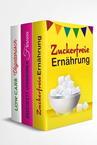 Zuckerfreie Ernährung   Bauchfett verbrennen Frauen   Low Carb Vegetarisch: Abnehmen mit einfachen Tricks und leckeren Rezepten (3in1 Buch)