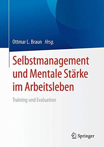 Selbstmanagement und Mentale Stärke im Arbeitsleben: Training und Evaluation