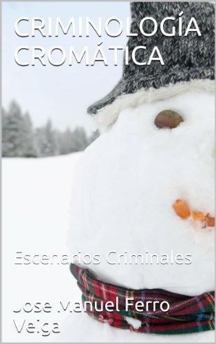 CRIMINOLOGÍA CROMÁTICA: Escenarios Criminales por Jose Manuel Ferro Veiga