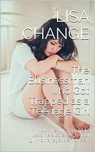 The Businessman who Got Trapped as a Teenage Girl: (how one unhappy male became a carefree school girl - a transgender fantasy) (English Edition) (High-school-uniformen Womens)