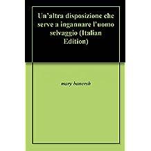 Un'altra disposizione che serve a ingannare l'uomo selvaggio (Italian Edition)