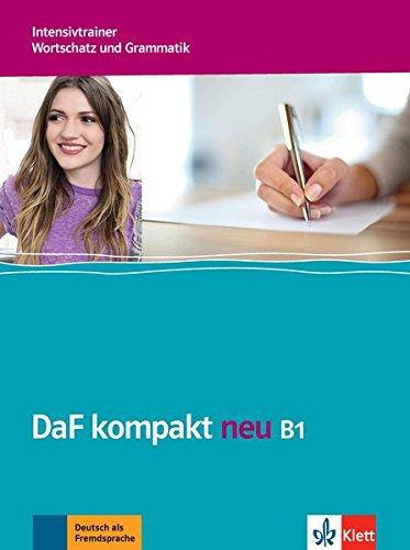 DaF kompakt neu B1: Intensivtrainer - Wortschatz und Grammatik
