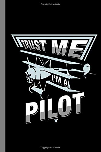 """Trust Me I\'m A Pilot: Airplane Aircraft Chopper Plane Gift For Mechanic And Aviator (6\""""x9\"""") Dot Grid Notebook To Write In"""