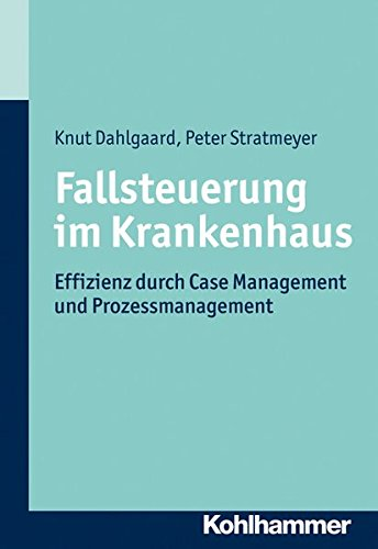 Fallsteuerung im Krankenhaus: Effizienz durch Case Management  und Prozessmanagement