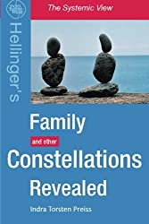 Family Constellations Revealed: Hellinger's Family and other Constellations Revealed: Volume 1 (The Systemic View)