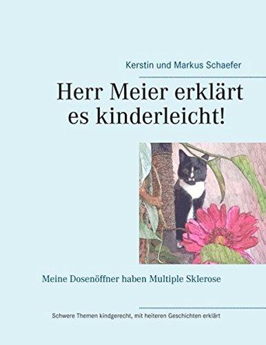 Herr Meier erklärt es kinderleicht! Meine Dosenöffner haben Multiple Sklerose: Schwere Themen kindgerecht, mit heiteren Geschichten erklärt