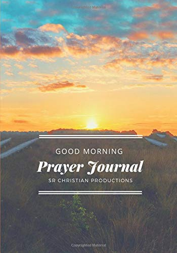 Good Morning Prayer Journal: A simple notebook with blank lines to capture your prayers and write your inspirations and personal revelations.