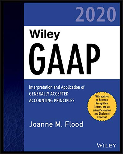 Wiley GAAP 2020: Interpretation and Application of Generally Accepted Accounting Principles (Wiley Regulatory Reporting)