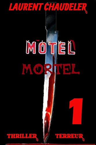 Motel Mortel épisode 1/2 Thriller Terreur par Laurent Chaudeler