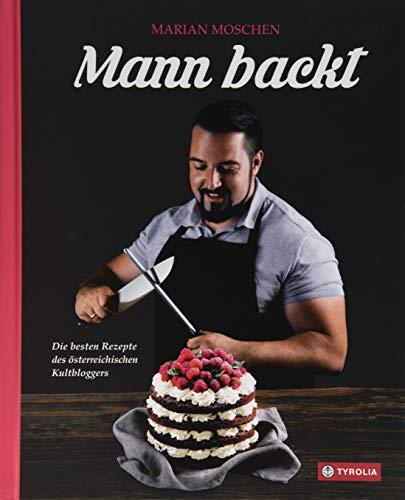 Mann backt: Die besten Rezepte des österreichischen Kultbloggers (Mann-kuchen-dekoration)
