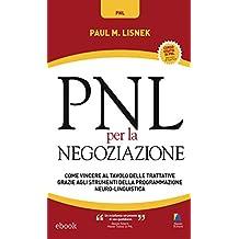 PNL Per La Negoziazione: Come vincere al tavolo delle trattative grazie agli strumenti della Programmazione Neuro-Linguistica