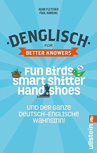 Preisvergleich Produktbild Denglisch for Better Knowers: Zweisprachiges Wendebuch Deutsch/ Englisch: Fun Birds, Smart Shitters, Hand Shoes und der ganze deutsch-englische Wahnsinn