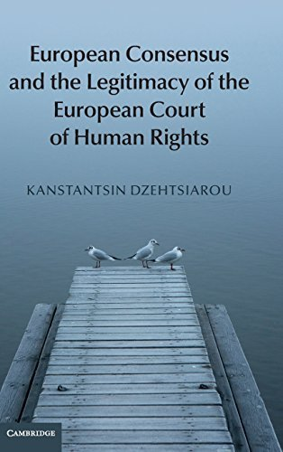 European Consensus and the Legitimacy of the European Court of Human Rights by Kanstantsin Dzehtsiarou (2015-04-30)
