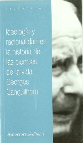 Ideología y racionalidad en la historia de las ciencias de la vida (Filosofía) por Georges Canguilhem