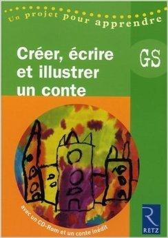 Créer, écrire et illustrer un conte grande section (1Cédérom) de Solange Sanchis ( 27 avril 2006 )