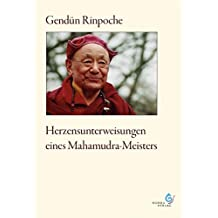 Herzensunterweisungen eines Mahamudra-Meisters: mit ausführlicher Biografie von Gendün Rinpoche