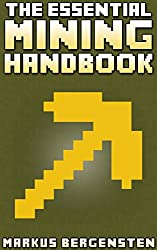 The Essential Mining Handbook for Minecraft: Your Complete Guide to the Game of Minecraft!