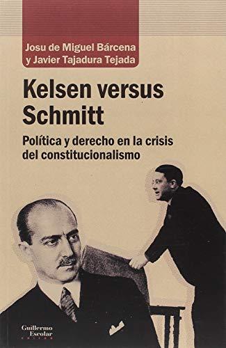 Kelsen Versus Schmitt por Josu de Miguel Bárcena
