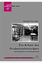 Die Arbeit des Studentenhistorikers: Vom Archiv zum Buch (Kleine Schriften der GDS) Taschenbuch