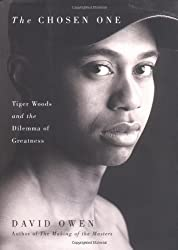 The Chosen One: Tiger Woods and the Dilemma of Greatness by David Owen (2002-01-19)