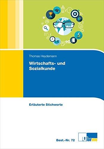 Wirtschafts- und Sozialkunde: Erläuterte Stichworte zum Nachschlagen