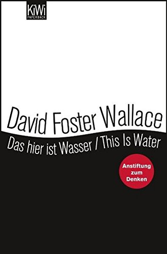 das-hier-ist-wasser-this-is-water-anstiftung-zum-denken-zweisprachige-ausgabe-engl-dt