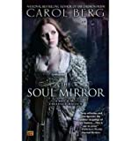 [The Soul Mirror: A Novel of the Collegia Magica] [by: Carol Berg]