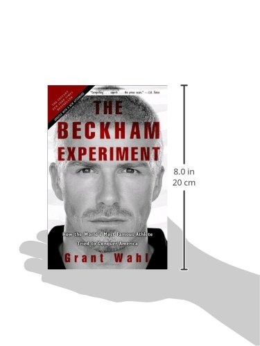 The Beckham Experiment: How the World's Most Famous Athlete Tried to Conquer America