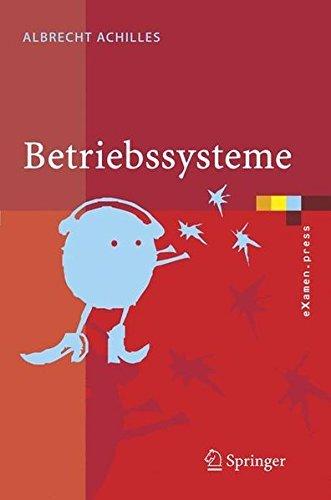 Betriebssysteme: Eine Kompakte Einf??hrung mit Linux (eXamen.press) (German Edition): Eine Kompakte Einfuhrung MIT Linux by Albrecht Achilles (2005-09-07) par Albrecht Achilles