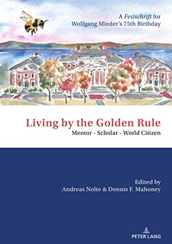 Living by the Golden Rule: Mentor  Scholar  World Citizen: A Festschrift for Wolfgang Mieders 75th Birthday (English Edition) - Reich Mieder