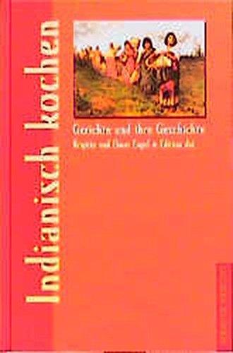 Indianisch kochen. Gerichte und ihre Geschichte (Gerichte und ihre Geschichte  - Edition dià im Verlag Die Werkstatt)